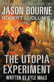 Robert Ludlum's The Utopia Experiment (A Covert-One novel) by Kyle Mills