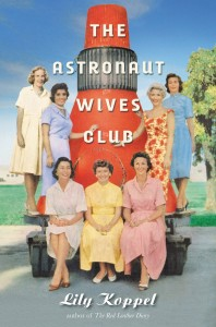 The Astronaut Wives Club A True Story by Lily Koppel