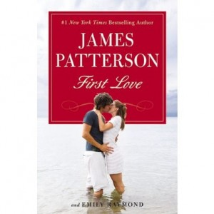 First Love by James Patterson, Emily Raymond and Sasha Illingworth
